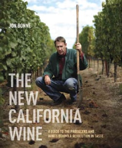 The New California Wine: A Guide to the Producers and Wines Behind a Revolution in Taste (Hardcover)