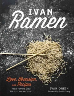 Ivan Ramen: Love, Obsession, and Recipes from Tokyo's Most Unlikely Noodle Joint (Hardcover)
