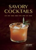 Savory Cocktails: Sour Spicy Herbal Umami Bitter Smoky Rich Strong (Paperback)