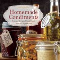 Homemade Condiments: Artisan Recipes Using Fresh, Natural Ingredients (Hardcover)