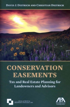 Conservation Easements: Tax and Real Estate Planning for Landowners and Advisors