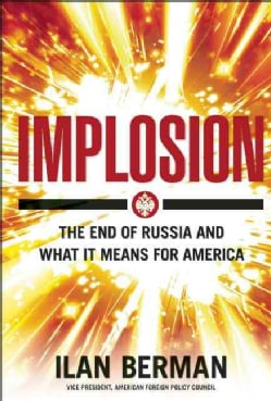 Implosion: The End of Russia and What It Means for America (Hardcover)