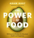 The Power of Food: 100 Essential Recipes for Abundant Health and Happiness (Paperback)