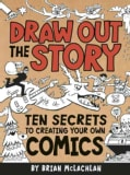Draw Out the Story: Ten Secrets to Creating Your Own Comics (Paperback)