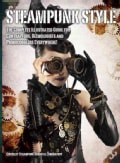 Steampunk Style: The Complete Illustrated Guide for Contraptors, Gizmologists and Primocogglers Everywhere! (Paperback)