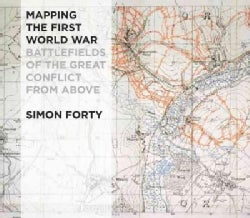 Mapping the First World War: Battlefields of the Great Conflict from Above (Hardcover)