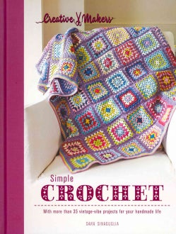 Simple Crochet: With More Than 35 Vintage-Vibe Projects for Your Handmade Life (Hardcover)