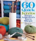 60 Quick Knits from America's Yarn Shops: Everyone's Favorite Projects in Cascade 220 and 220 Superwash (Paperback)