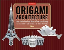 Origami Architecture: Create Lifelike Scale Paper Models of Three Iconic Buildings: The Eiffel Tower, The... (Other book format)
