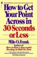 How to Get Your Point Across in 30 Seconds or Less (Paperback)