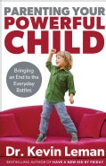 Parenting Your Powerful Child: Bringing an End to the Everyday Battles (Hardcover)
