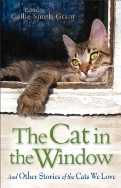 The Cat in the Window: And Other Stories of the Cats We Love (Paperback)