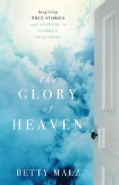The Glory of Heaven: Inspiring True Stories and Answers to Common Questions (Paperback)