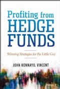 Profiting from Hedge Funds: Winning Strategies for the Little Guy (Hardcover)