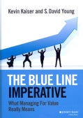 The Blue Line Imperative: What Managing for Value Really Means (Hardcover)