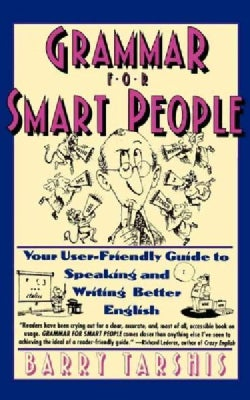 Grammar for Smart People: Your User-Friendly Guide to Speaking and Writing Better English (Paperback)