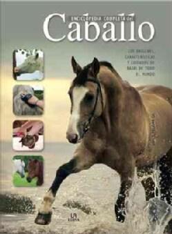 Enciclopedia completa del caballo / Complete Encyclopedia of Horse: Los orígenes, caracteristicas y cuidados de r... (Hardcover)