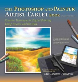 The Photoshop and Painter Artist Tablet Book: Creative Techniques in Digital Painting Using Wacom and the IPad (Paperback)