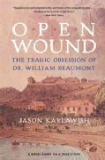 Open Wound: The Tragic Obsession of Dr. William Beaumont (Paperback)
