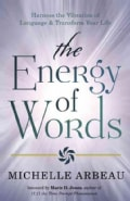 The Energy of Words: Use the Vibration of Language to Manifest the Life You Desire (Paperback)
