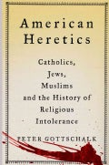 American Heretics: Catholics, Jews, Muslims, and the History of Religious Intolerance (Hardcover)