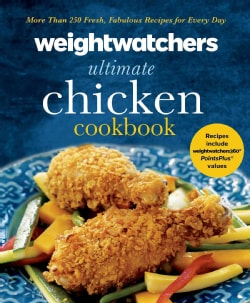 WeightWatchers Ultimate Chicken Cookbook: More Than 250 Fresh, Fabulous Recipes for Every Day (Hardcover)