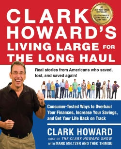 Clark Howard's Living Large for the Long Haul: Consumer-tested Ways to Overhaul Your Finances, Increase Your Savi... (Paperback)