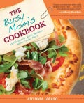 The Busy Mom's Cookbook: 100 Recipes for Quick, Delicious, Home-Cooked Meals (Paperback)
