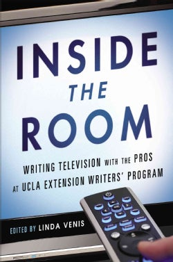 Inside the Room: Writing Television With the Pros at UCLA Extension Writers' Program (Paperback)