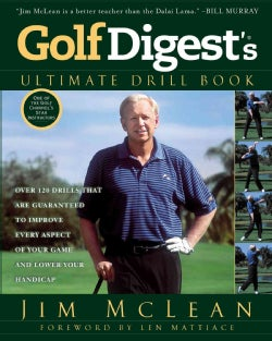 Golf Digest's Ultimate Drill Book: Over 120 Drills That Are Guaranteed to Improve Every Aspect of Your Game and L... (Paperback)