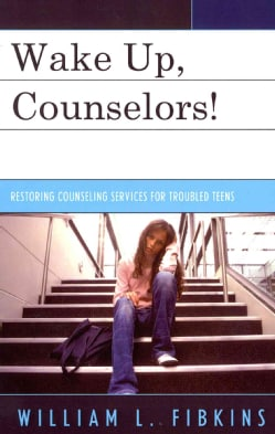 Wake Up Counselors!: Restoring Counseling Services for Troubled Teens (Hardcover)
