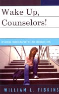 Wake Up Counselors!: Restoring Counseling Services for Troubled Teens (Paperback)