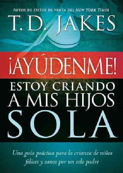 Ayudenme! Estoy Criando a Mis Hijos Sola / Help! I'm Raising My Children Alone: Una Guia para Padres Solteros y p... (Paperback)