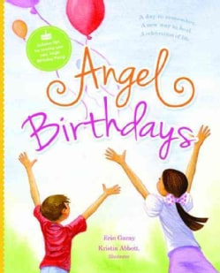 Angel Birthdays: A Day to Remember, a New Way to Heal, a Celebration of Life (Hardcover)