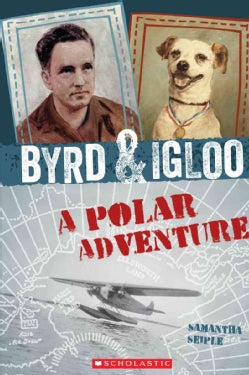 Byrd & Igloo: A Polar Adventure (Hardcover)