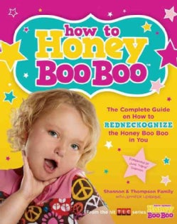 How to Honey Boo Boo: The Complete Guide on How to Redneckognize the Honey Boo Boo in You (Paperback)