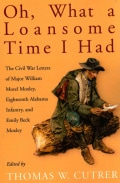 Oh, What a Loansome Time I Had: The Civil War Letters of Major William Morel Moxley, Eighteenth Alabama Infantry,... (Paperback)