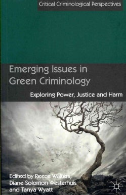 Emerging Issues in Green Criminology: Exploring Power, Justice and Harm (Paperback)