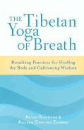 The Tibetan Yoga of Breath: Breathing Practices for Healing the Body and Cultivating Wisdom (Paperback)