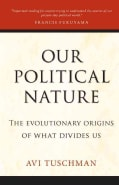Our Political Nature: The Evolutionary Origins of What Divides Us (Hardcover)