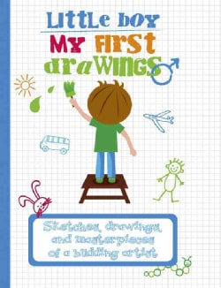 Little Boy My First Drawings: Sketches, Drawings, and Masterpieces of a Budding Artist (Hardcover)