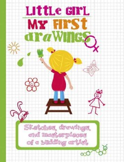 Little Girl My First Drawings: Sketches, Drawings, and Masterpieces of a Budding Artist (Hardcover)