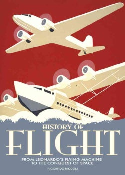 History of Flight: From the Flying Machine of Leonardo Da Vinci to the Conquest of the Space (Hardcover)