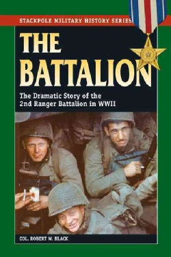 The Battalion: The Dramatic Story of the 2nd Ranger Battalion in World War II (Paperback)