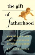 The Gift of Fatherhood: How Men's Lives Are Transformed by Their Children (Paperback)