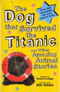 The Dog That Survived the Titanic: And Other Amazing Animal Stories (Hardcover)