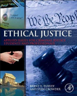 Ethical Justice: Applied Issues for Criminal Justice Students and Professionals (Hardcover)