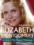 The Essential Elizabeth Montgomery: A Guide to Her Magical Performances (Paperback)