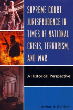 Supreme Court Jurisprudence in Times of National Crisis, Terrorism, and War: A Historical Perspective (Paperback)