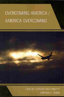 Overcoming America / America Overcoming: Can We Survive Modernity? (Paperback)